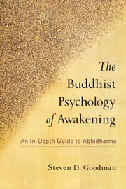 The Buddhist Psychology of Awakening - An In-Depth Guide to Abhidharma ebook by Steven Goodman