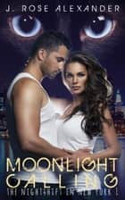 Moonlight Calling - The Nightshift in New York, #1 ebook by J. Rose Alexander