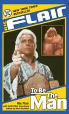 Ric Flair: To Be the Man ebook by Ric Flair, Keith Elliot Greenberg, Mark Madden