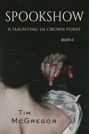 Spookshow 6 - A Haunting in Crown Point ebook by Tim McGregor