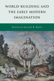 World-Building and the Early Modern Imagination ebook by Allison B. Kavey