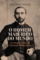 O homem mais rico do mundo - As muitas vidas de Calouste Gulbenkian eBook by Jonathan Conlin