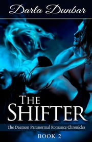The Shifter: The Daemon Paranormal Romance Chronicles, Book 2 - The Daemon Paranormal Romance Chronicles, #2 ebook by Darla Dunbar