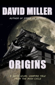 Origins - A Saito Izumi, vampire tale from the Irish Cycle ebook by David Miller