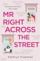 Mr Right Across the Street (The Kathryn Freeman Romcom Collection, Book 4) ebook by Kathryn Freeman