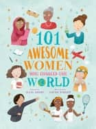 101 Awesome Women Who Changed Our World ebook by