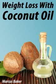 Weight Loss with Coconut Oil ebook by Marcus Baker