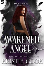Awakened Angel - (Soul Savers, Book 7.5) ebook by Kristie Cook