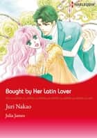 Bought by Her Latin Lover (Harlequin Comics) - Harlequin Comics ebook by Julia James, Juri Nakao