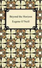 Beyond the Horizon ebook by Eugene O'Neill