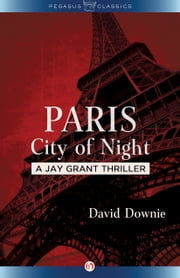 Paris City of Night - A Jay Grant Thriller ebook by David Downie