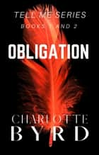 Obligation - Tell Me Series Books 1 and 2 ebook by Charlotte Byrd
