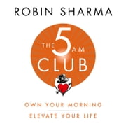 The 5 AM Club: Own Your Morning. Elevate Your Life. audiobook by Robin Sharma