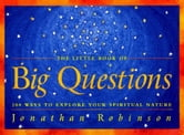 The Little Book of Big Questions: 200 Ways to Explore Your Spiritual Nature ebook by Robinson, Jonathan