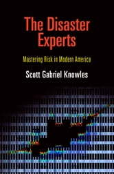 The Disaster Experts - Mastering Risk in Modern America ebook by Scott Gabriel Knowles