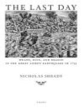 The Last Day - Wrath, Ruin, and Reason in the Great Lisbon Earthquake of 1755 ebook by Nicholas Shrady