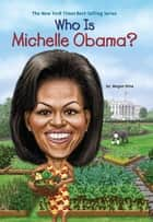 Who Is Michelle Obama? ebook by Megan Stine, John O'Brien, Nancy Harrison
