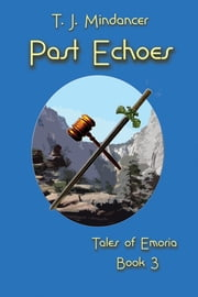 Past Echoes: Tales of Emoria Book 3 ebook by T.J. Mindancer