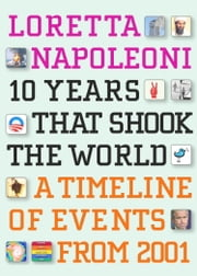 10 Years That Shook the World - A Timeline of Events from 2001 ebook by Loretta Napoleoni