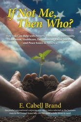 If Not Me, Then Who? - How You Can Help with Poverty, Economic Opportunity, Education, Healthcare, Environment, Racial Justice, and Peace Issues in America ebook by E. Cabell Brand