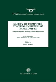 Safety of Computer Control Systems 1992 (SAFECOMP' 92): Computer Systems in Safety-Critical Applications ebook by Frey, H.H.