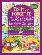 Fix-It and Forget-It Cooking Light for Slow Cookers - 600 Healthy, Low-Fat Recipes for Your Slow Cooker 電子書 by Phyllis Good