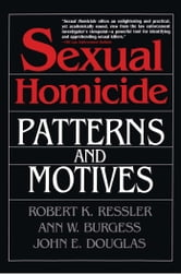 Sexual Homicide: Patterns and Motives- Paperback ebook by John E. Douglas,Ann W. Burgess,Robert K. Ressler