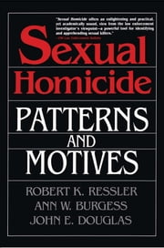 Sexual Homicide: Patterns and Motives- Paperback ebook by John E. Douglas, Ann W. Burgess, Robert K. Ressler