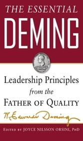 The Essential Deming: Leadership Principles from the Father of Quality ebook by W. Edwards Deming,Joyce (edited by) Orsini,Diana (edited by) Deming Cahill