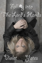 Falling into the Lord's Hands ebook by Violet Yates