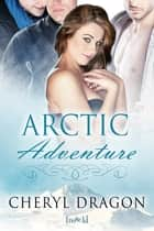 Arctic Adventure ebook by Cheryl Dragon
