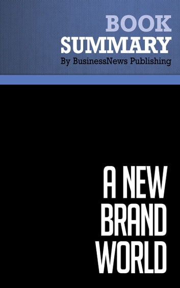 Summary: A New Brand World - Scott Bedbury - 8 Principles for Achieving Brand Leadership in the 21st Century ebook by BusinessNews Publishing