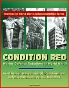 Marines in World War II Commemorative Series: Condition Red: Marine Defense Battalions in World War II - Pearl Harbor, Wake Island, African-American Defense Battalions, Peleliu, Marianas ebook by Progressive Management