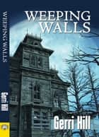 Weeping Walls ebook by Gerri Hill