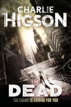The Dead - An Enemy Novel ebook by Charlie Higson