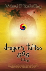 Dragon's Tattoo 666 Trilogy: Rapture's Aftermath, Rocky Mountain Sanctuary, Zombie Plagues ebook by Richard D. Vanderploeg,Kristopher Hadfield
