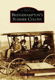 Bridgehampton's Summer Colony ebook by Julie B. Greene