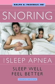 Snoring & Sleep Apnea - Sleep Well, Feel Better ebook by Dr. Ralph Pascualy, MD