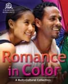 Romance In Color - A Multicultural Collection ebook by Synithia Williams, Ellen Parker, Holley Trent,...
