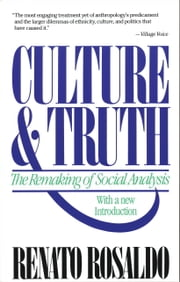 Culture & Truth - The Remaking of Social Analysis ebook by Renato Rosaldo
