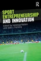 Sport Entrepreneurship and Innovation ebook by Vanessa Ratten, João J. Ferreira