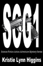 SOG1- Science Fiction Action Adventure Mystery Series ebook by Kristie Lynn Higgins