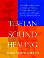 Tibetan Sound Healing - Seven Guided Practices to Activate the Power of Sacred Sound Or Guided Practices to Activate the Power of Sacred Sound ebook by Tenzin Wangyal-Rinpoche