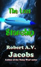 The Lost Starship ebook by Robert A.V. Jacobs