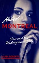 Sex and the Underground City - Naked Montreal, #1 ebook by Laura Roberts