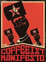 The Coffeeist Manifesto: No More Bad Coffee! ebook by Steven Ward
