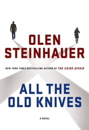 All the Old Knives - A Novel ebook by Olen Steinhauer