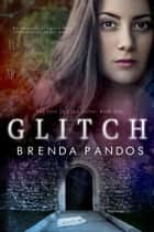 Glitch (NEW AND LENGTHENED 2015 VERSION) ebook by Brenda Pandos