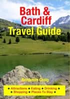 Bath & Cardiff Travel Guide ebook by Benjamin Craig