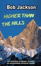 Higher than the Hills - A Trip to meet a Nepalese Pastor ebook by Bob Jackson